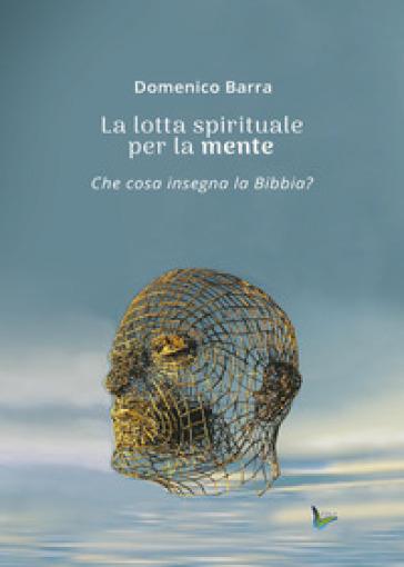 La lotta spirituale per la mente - Domenico Barra  