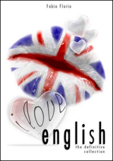 I love english. The definitive collection. L'inglese a partire da zero - Fabio Florio |
