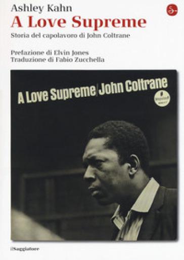 A love supreme. Storia del capolavoro di John Coltrane. Ediz. ampliata - Ashley Kahn |