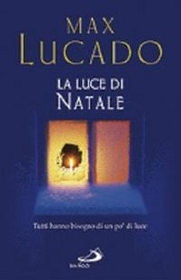 La luce di Natale. Tutti hanno bisogno di un po' di luce - Max Lucado   Kritjur.org