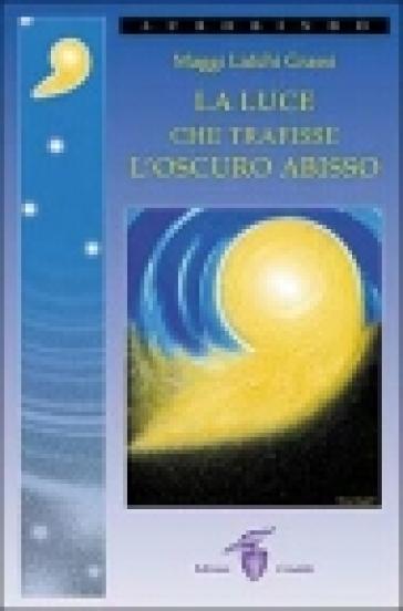 La luce che trafisse l'oscuro abisso - Maggi Lidchi-Grassi | Kritjur.org