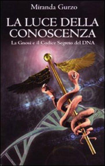 La luce della conoscenza. La gnosi e il codice segreto del DNA - Miranda Gurzo pdf epub