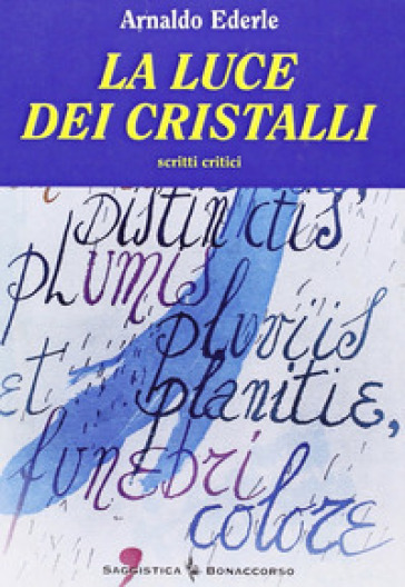 La luce dei cristalli. Scritti critici - Arnaldo Ederle |