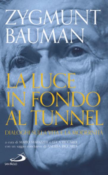 La luce in fondo al tunnel. Dialoghi sulla vita e la modernità - Zygmunt Bauman | Thecosgala.com