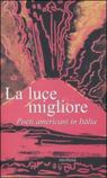 La luce migliore poeti americani in italia libro mondadori store - Libro la luce alla finestra ...
