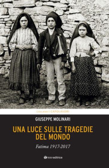 Una luce sulle tragedie del mondo. Fatima 1917-2017 - Giuseppe Molinari | Kritjur.org