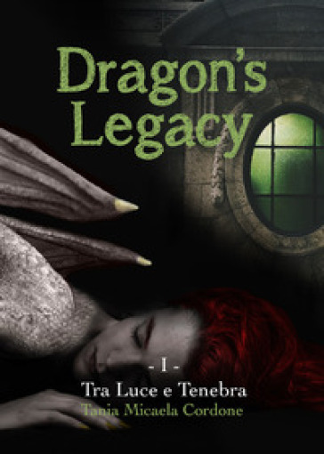 Tra luce e tenebra. Dragon's legacy. 1. - Tania Micaela Cordone |