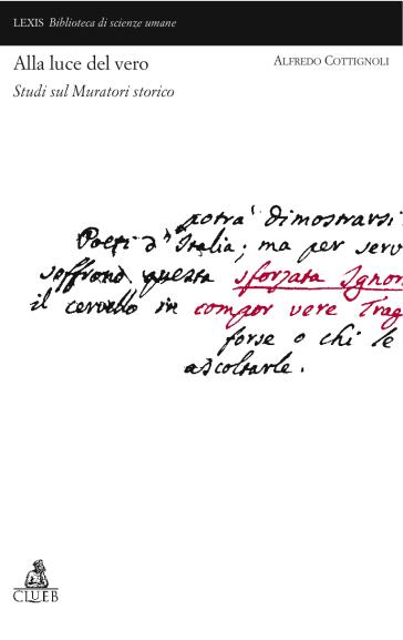 Alla luce del vero. Studi su Muratori storico - Alfredo Cottignoli   Thecosgala.com