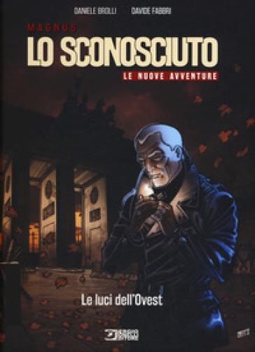 Le luci dell'Ovest. Lo Sconosciuto. Le nuove avventure - Daniele Brolli | Thecosgala.com