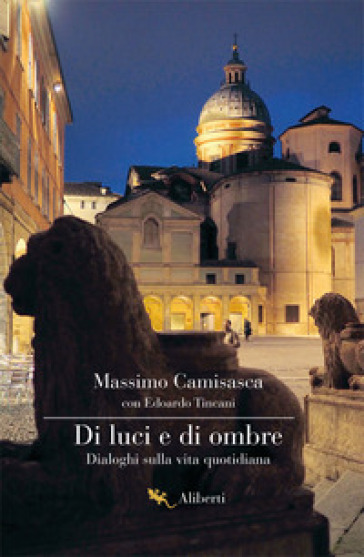 Di luci e di ombre. Dialoghi sulla vita quotidiana - Massimo Camisasca |