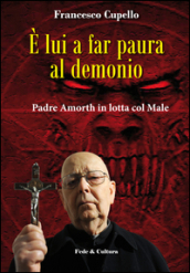 E lui a far paura al demonio. Padre Amorth in lotta col male