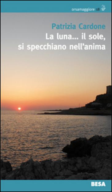 La luna... il sole, si specchiano nell'anima - Patrizia Cardone  