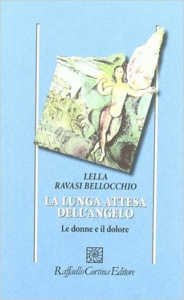 La lunga attesa dell'angelo. Le donne e il dolore - Lella Ravasi Bellocchio  