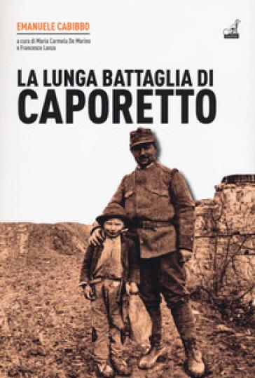 La lunga battaglia di Caporetto - Emanuele Cabibbo |