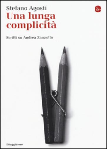 Una lunga complicità. Scritti su Andrea Zanzotto - Stefano Agosti   Rochesterscifianimecon.com