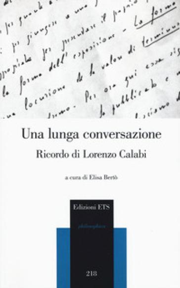 Una lunga conversazione. Ricordo di Lorenzo Calabi. Atti della giornata di studi (Pisa, 20 marzo 2018) - E. Bertò |