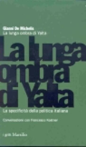 La lunga ombra di Yalta. La specificità della politica italiana - Gianni De Michelis |