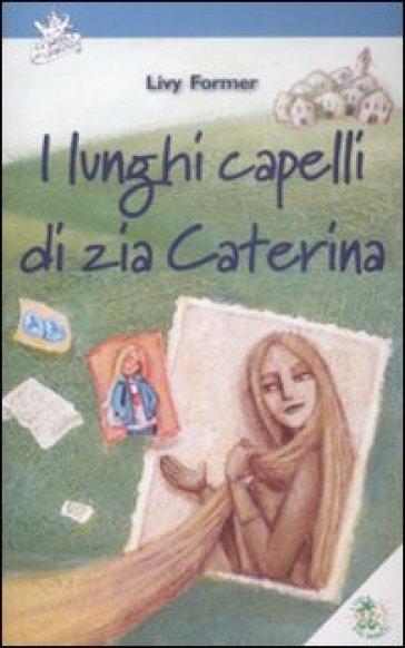 I lunghi capelli di zia Caterina - Livy Former  