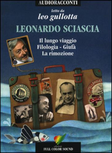 Il lungo viaggio-Filologia-Giufà-La rimozione. Letto da Leo Gullotta. Audiolibro. CD Audio - Leonardo Sciascia |
