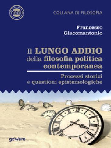 Il lungo addio della filosofia politica contemporanea. Processi storici e questioni epistemologiche - Francesco Giacomantonio | Ericsfund.org