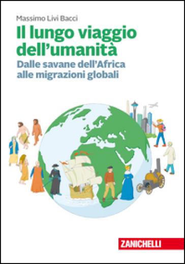 Il lungo viaggio dell'umanità. Dalle savane dell'Africa alle migrazioni globali. Con Contenuto digitale (fornito elettronicamente) - Massimo Livi Bacci |