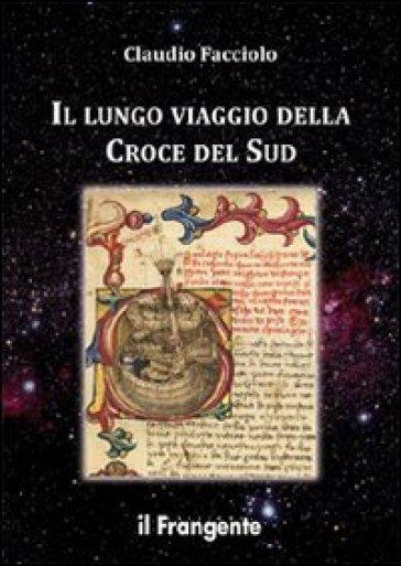 Il lungo viaggio della croce del sud - Claudio Facciolo |