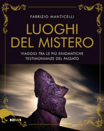 I luoghi del mistero. Storia, leggenda e archeologia - Fabrizio Manticelli |