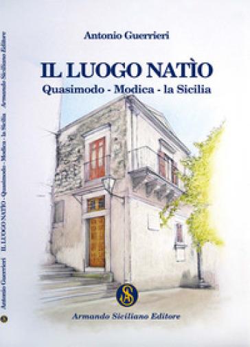 Il luogo natìo. Quasimodo - Modica - la Sicilia - Antonio Guerrieri pdf epub