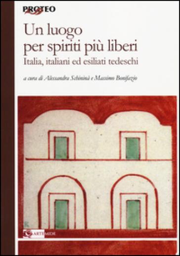 Un luogo per spiriti più liberi. Italia, italiani ed esiliati tedeschi - A. Schininà | Rochesterscifianimecon.com