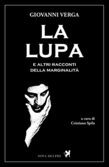 La lupa e altri racconti della marginalità - Giovanni Verga |