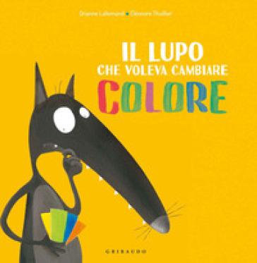 Il lupo che voleva cambiare colore. Amico lupo. Ediz. a colori - Orianne Lallemand  