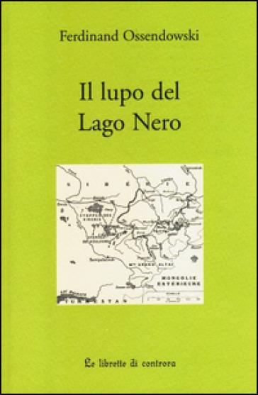 Il lupo del lago Nero. Tre avventure - Ferdinand A. Ossendowski | Rochesterscifianimecon.com