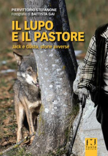 Il lupo e il pastore. Jack e Gustu, storie avverse - Piervittorio Stefanone |