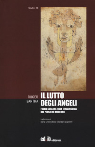 Il lutto degli angeli. Follia sublime, noia e malinconia nel pensiero moderno - Roger Bartra |