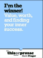 I m The Winner!: Value Worth And Finding Your Inner Success