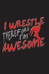 I m Wrestle Therefore I m Awesome