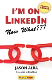 I m on LinkedIn--Now What??? (Fourth Edition)