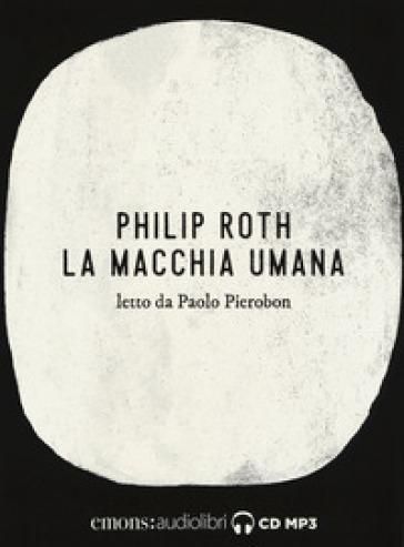 La macchia umana letto da Paolo Pierobon. Audiolibro. 2 CD Audio formato MP3 - Philip Roth | Jonathanterrington.com