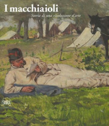 I macchiaioli. Storia di una rivoluzione d'arte. Ediz. illustrata - S. Bartolena |