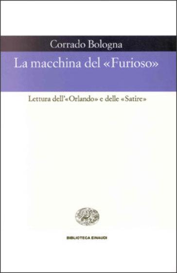 La macchina del «Furioso». Lettura dell'«Orlando» e delle «Satire» - Corrado Bologna  