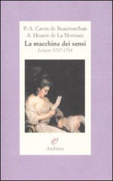 La macchina dei sensi. Lettere 1787-1798 - A. Houret de La Morinaie   Rochesterscifianimecon.com