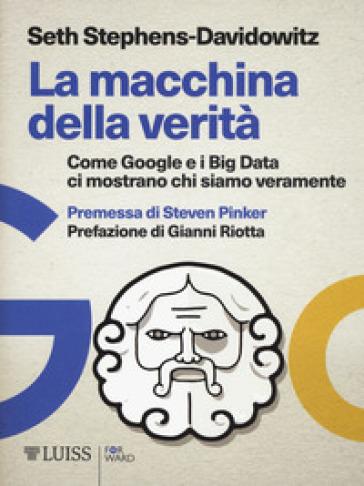 La macchina della verità. Come Google e i Big Data ci mostrano chi siamo veramente - Seth Stephens-Davidowitz |