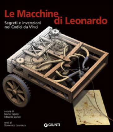 Le macchine di Leonardo. Segreti e invenzioni nei Codici da Vinci. Ediz. illustrata - Domenico Laurenza | Jonathanterrington.com