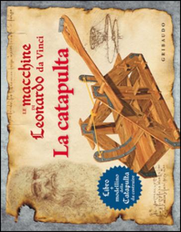 Le macchine di leonardo da vinci la catapulta con gadget for Catapulta di leonardo da vinci