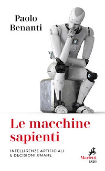 Le macchine sapienti. Intelligenze artificiali e decisioni umane - Paolo Benanti |