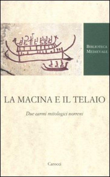 La macina e il telaio. Due carmi mitologici norreni - Marcello Meli  