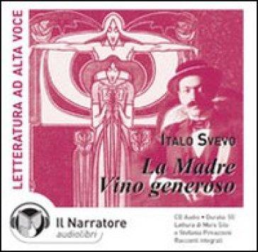 La madre-Vino generoso letto da Moro Silo, Stefania Pimazzoni. Audiolibro. CD Audio - Italo Svevo  