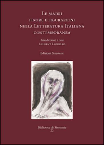 Le madri. Figure e figurazioni nella letteratura italiana contemporanea - L. Lombard |