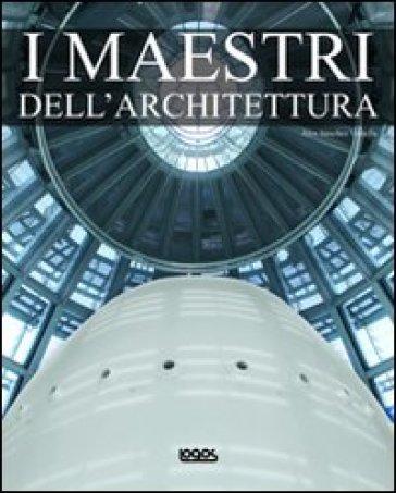 I maestri dell'architettura. Ediz. multilingue