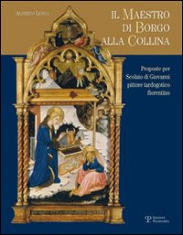 Il maestro di Borgo alla Collina. Alcune proposte per Scolaio di Giovanni, pittore tardogotico fiorentino - Alberto Lenza  